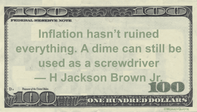 Inflation hasn't ruined everything. A dime can still be used as a screwdriver Quote