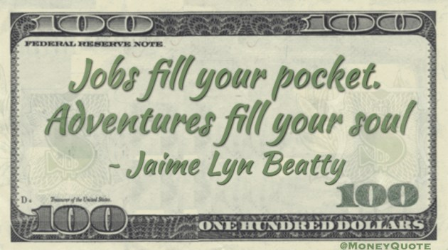Jobs fill your pocket. Adventures fill your soul Quote