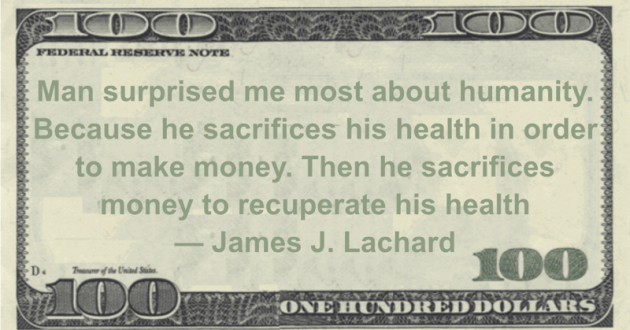 Man surprised me most about humanity. Because he sacrifices his health in order to make money. Then he sacrifices money to recuperate his health Quote