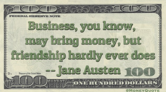 Business, you know, may bring Money Friendship hardly ever does Quote