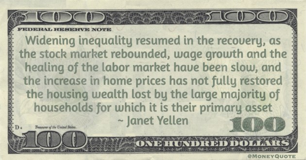 Janet Yellen increase in home prices has not fully restored the housing wealth lost by the large majority of households for which it is their primary asset quote