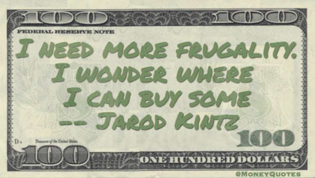 Jarod Kintz Need Frugality where I can Buy Some