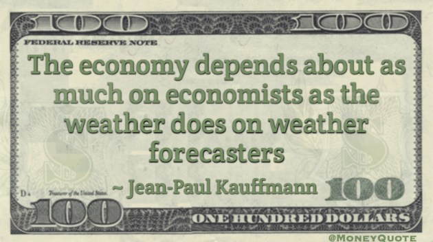 Economy depends on economists as weather does on forecasters Quote