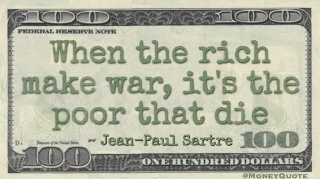 When the rich make war, it's the poor that die Quote