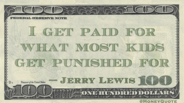 I get paid for what most kids get punished for Quote