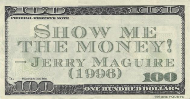 Show me the money! Quote