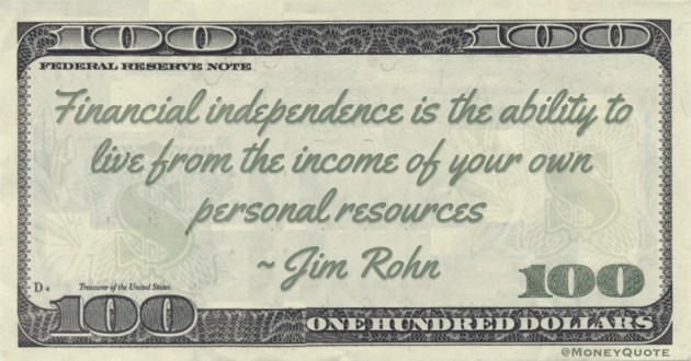 Financial independence is the ability to live from the income of your own personal resources Quote