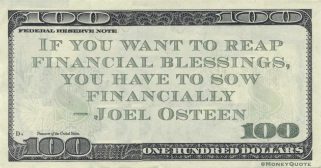 If you want to reap financial blessings, you have to sow financially Quote