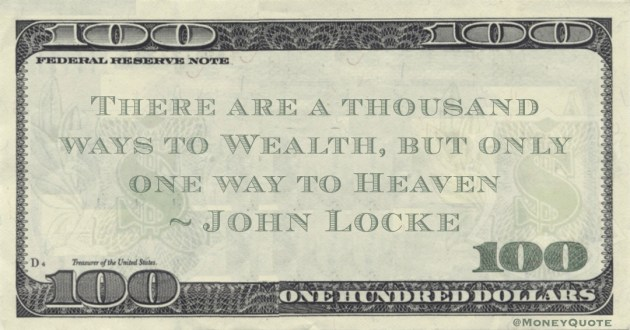 There are a thousand ways to Wealth, but only one way to Heaven Quote