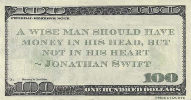 A wise man should have money in his head, but not in his heart Quote