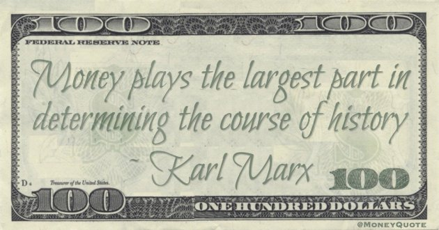 Money plays the largest part in determining the course of history Quote