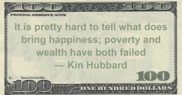 It is pretty hard to tell what does bring happiness; poverty and wealth have both failed Quote