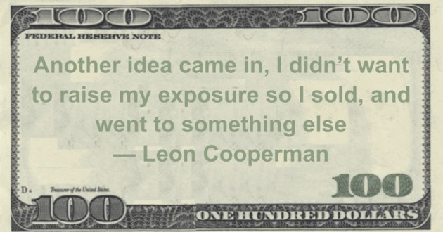 Another idea came in, I didn't want to raise my exposure so I sold, and went to something else Quote