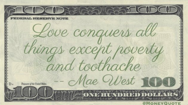 Love conquers all things except poverty and toothache Quote