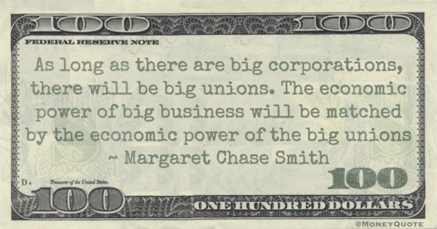 As long as there are big corporations, there will be big unions. The economic power of big business will be matched by the economic power of the big unions Quote