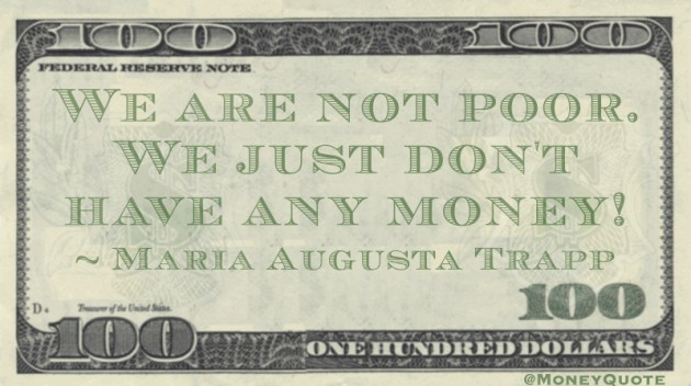 We are not poor. We just don't have any money! Quote