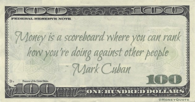 Money is a scoreboard where you can rank how you're doing against other people Quote