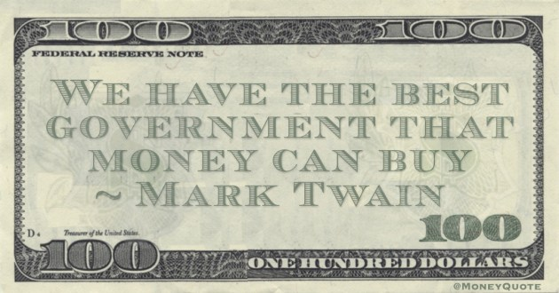 Mark Twain We have the best government that money can buy quote