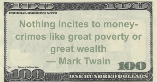 Nothing incites to money-crimes like great poverty or great wealth Quote