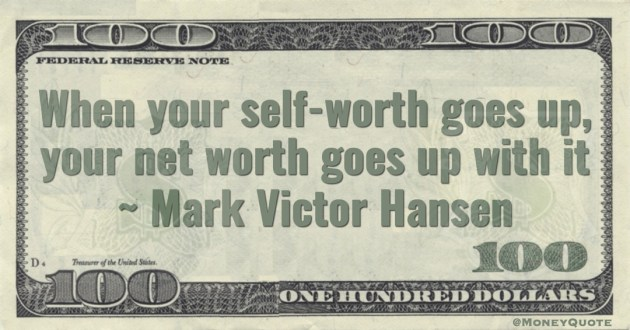 When your self-worth goes up, your net worth goes up with it Quote