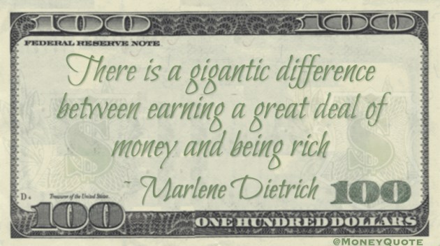 There is a gigantic difference between earning a great deal of money and being rich Quote
