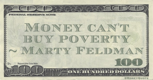 Money can't buy poverty Quote
