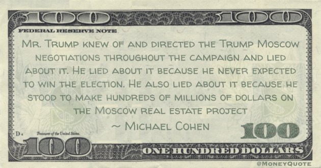lied about it. He lied about it because he never expected to win the election. He also lied about it because he stood to make hundreds of millions of dollars on the Moscow real estate project Quote