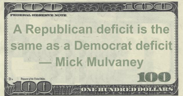 A Republican deficit is the same as a Democrat deficit Quote