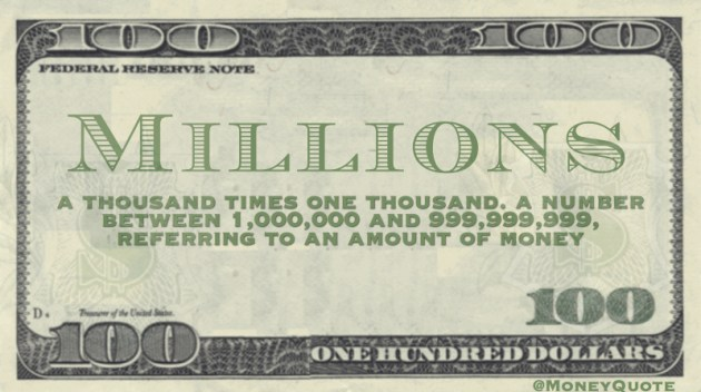 a thousand times one thousand. a number between 1,000,000 and 999,999,999, referring to an amount of money