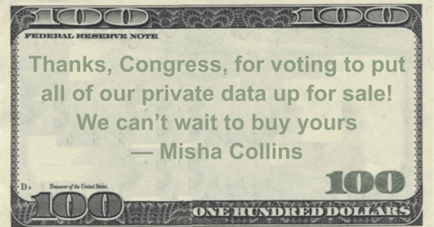Thanks, Congress, for voting to put all of our private data up for sale! We can't wait to buy yours Quote