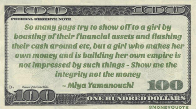 Guys show off to a girl by boasting of their financial assets and flashing cash - show me integrity not money Quote