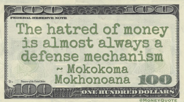 The hatred of money is almost always a defense mechanism Quote