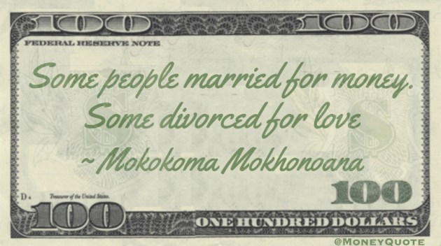 Some people married for money. Some divorced for love Quote