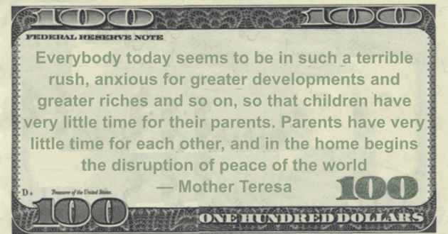 Everybody today seems to be in such a terrible rush, anxious for greater developments and greater riches and so on, so that children have very little time for their parents Quote
