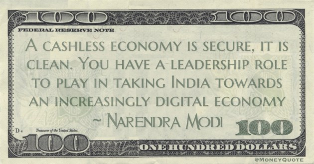 A cashless economy is secure, it is clean. You have a leadership role to play in taking India towards an increasingly digital economy Quote