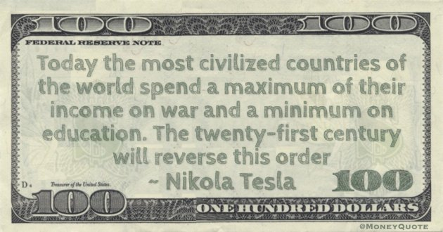 Today the most civilized countries of the world spend a maximum of their income on war and a minimum on education. The twenty-first century will reverse this order Quote