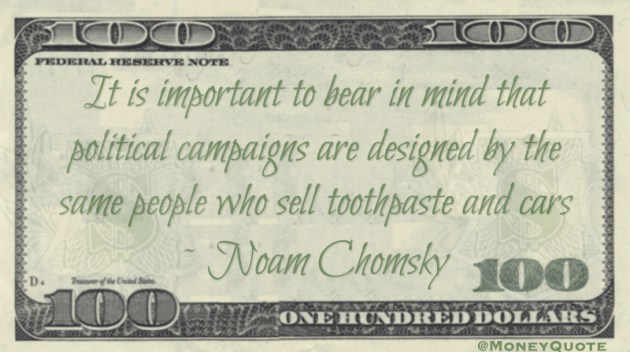 It is important to bear in mind that political campaigns are designed by the same people who sell toothpaste and cars Quote