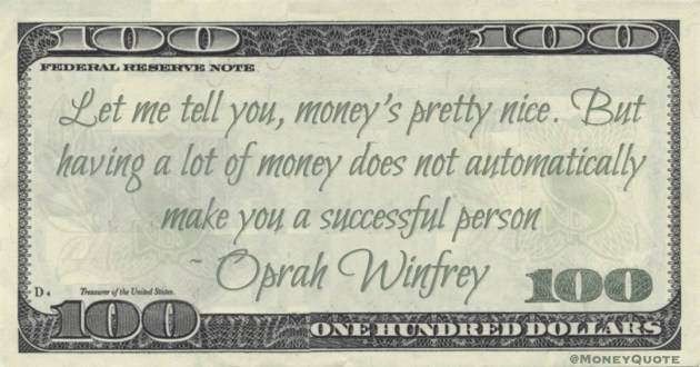 Let me tell you, money's pretty nice. But having a lot of money does not automatically make you a successful person Quote