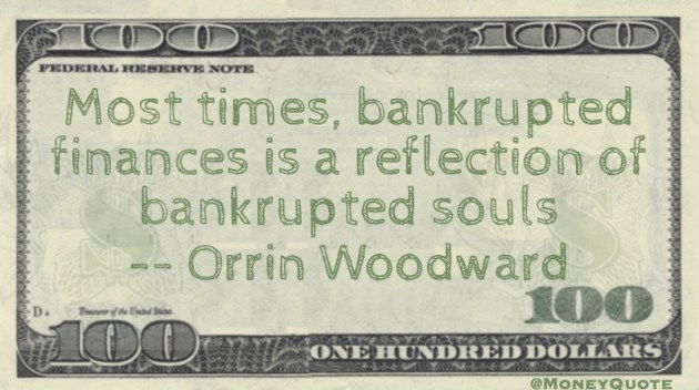 Bankrupted finances is a reflection of bankrupted souls Quote