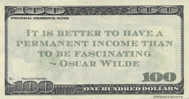 It is better to have a permanent income than to be fascinating Quote