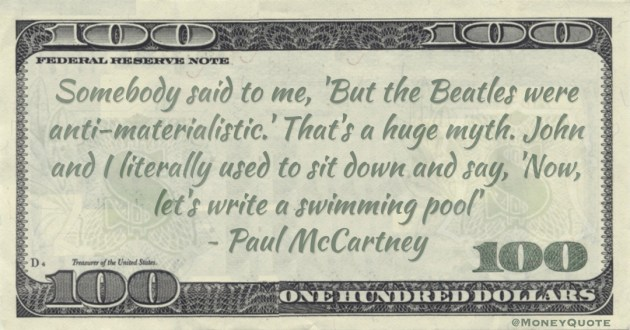 Somebody said to me, 'But the Beatles were anti-materialistic.' Quote