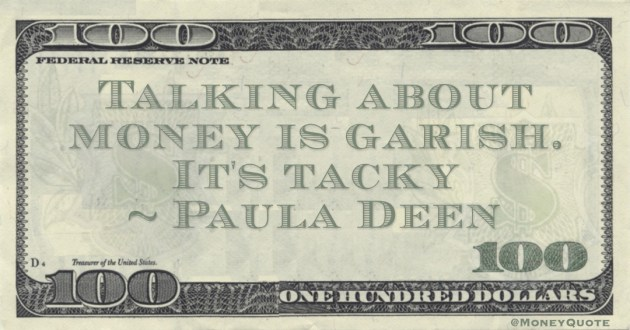 Paula Deen Talking about money is garish. It's tacky quote