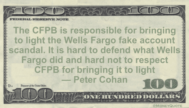 Wells Fargo fake account scandal. It is hard to defend what Wells Fargo did and hard not to respect CFPB for bringing it to light Quote