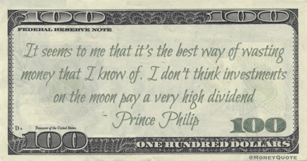 It seems to me that it's the best way of wasting money that I know of. I don't think investments on the moon pay a very high dividend Quote