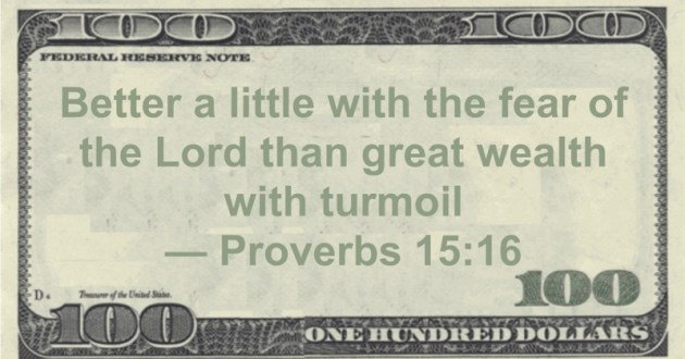 Better a little with the fear of the Lord than great wealth with turmoil Quote