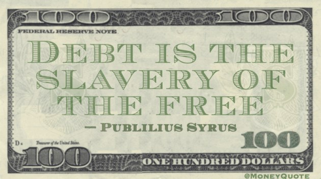 Debt is the slavery of the free Quote