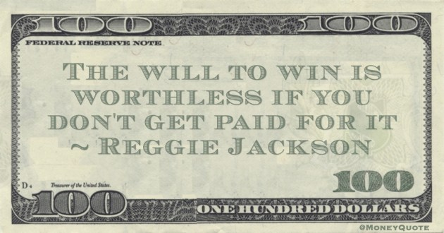 The will to win is worthless if you don't get paid for it Quote