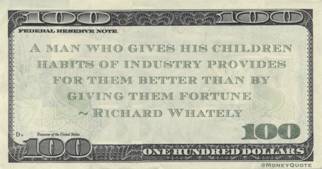 A man who gives his children habits of industry provides for them better than by giving them fortune Quote