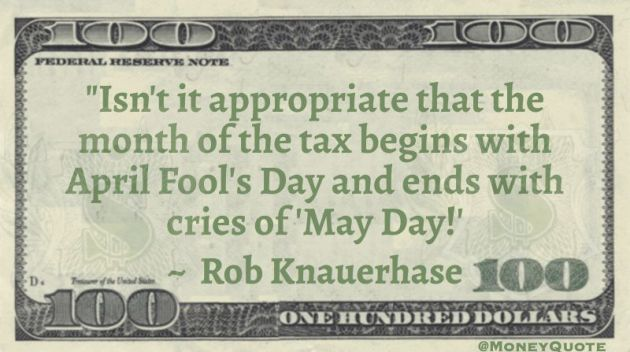 Month of tax begins with April Fool's Day and ends with cries of Mayday! Quote