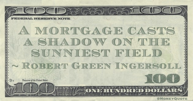A mortgage casts a shadow on the sunniest field Quote